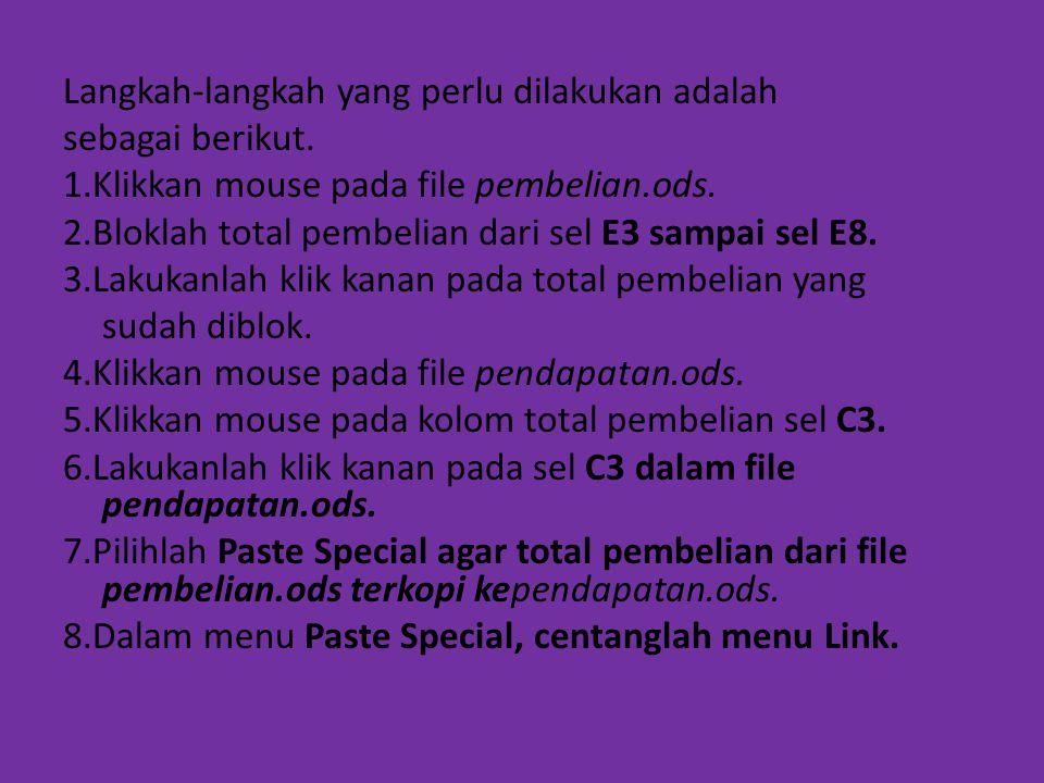 Langkah-langkah yang perlu dilakukan adalah sebagai berikut. 1.Klikkan mouse pada file pembelian.ods. 2.Bloklah total pembelian dari sel E3 sampai sel