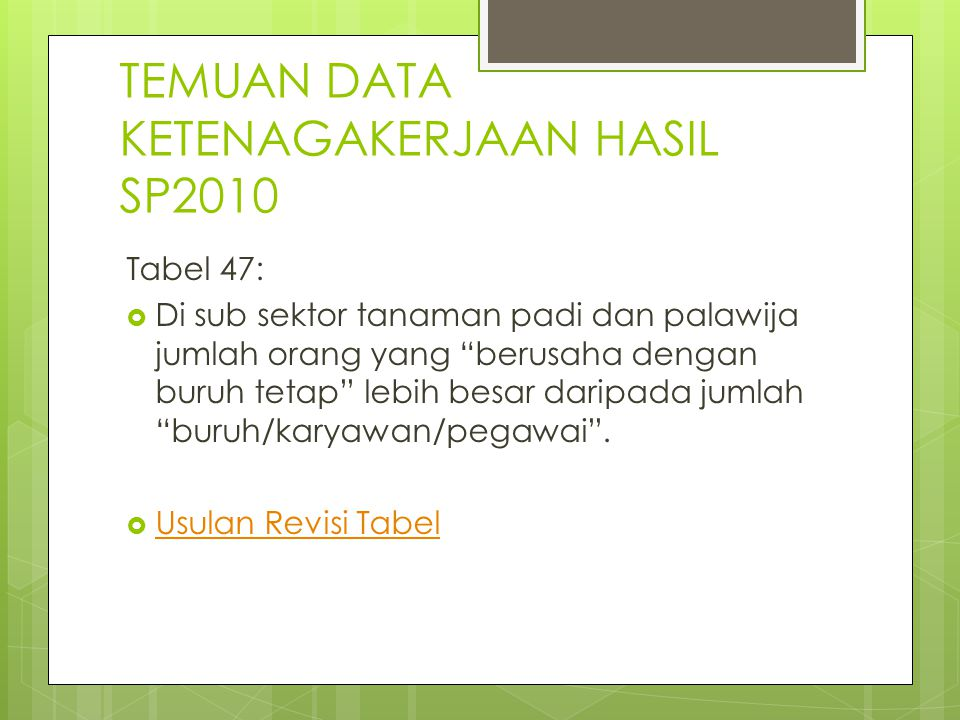 "TEMUAN DATA KETENAGAKERJAAN HASIL SP2010 Tabel 47:  Di sub sektor tanaman padi dan palawija jumlah orang yang ""berusaha dengan buruh tetap"" lebih bes"
