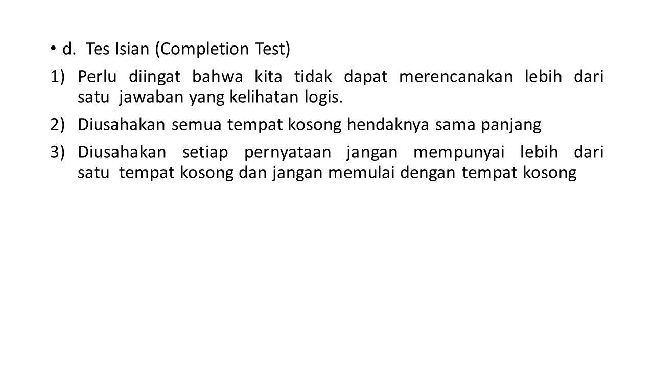 d. Tes Isian (Completion Test) 1)Perlu diingat bahwa kita tidak dapat merencanakan lebih dari satu jawaban yang kelihatan logis. 2)Diusahakan semua te