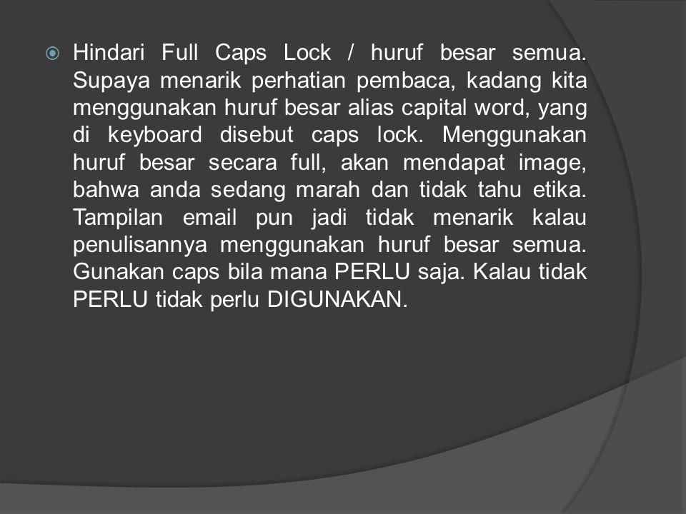  Hindari Full Caps Lock / huruf besar semua. Supaya menarik perhatian pembaca, kadang kita menggunakan huruf besar alias capital word, yang di keyboa
