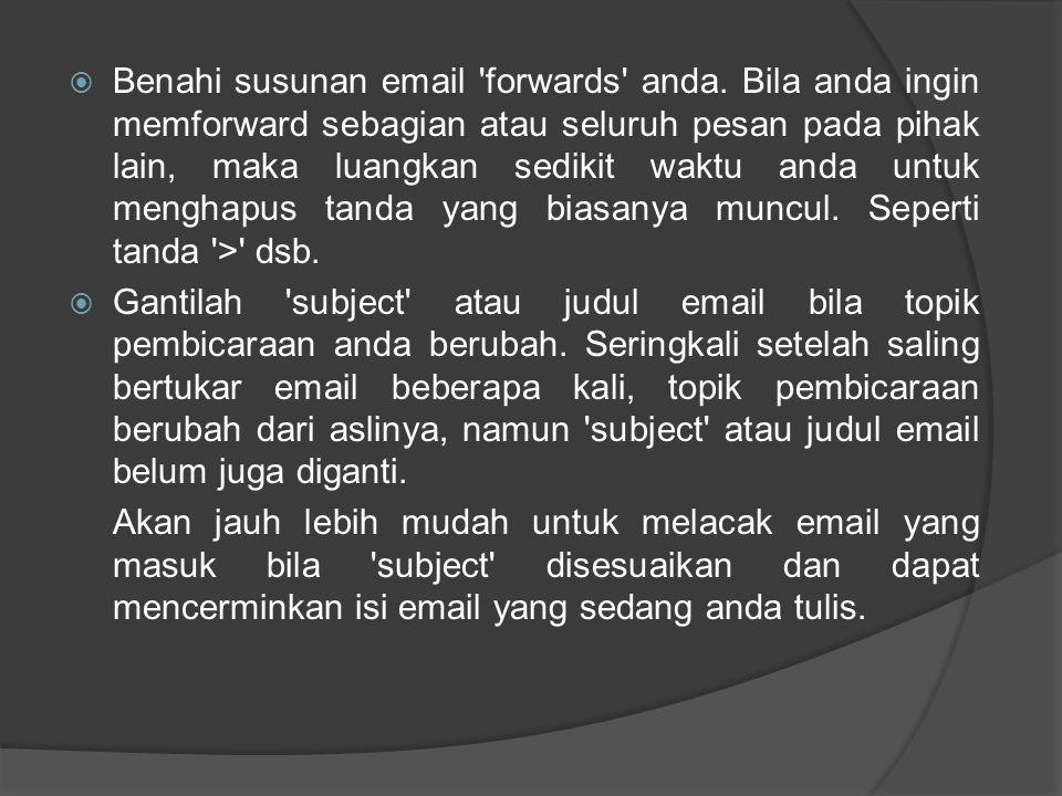  Benahi susunan email 'forwards' anda. Bila anda ingin memforward sebagian atau seluruh pesan pada pihak lain, maka luangkan sedikit waktu anda untuk