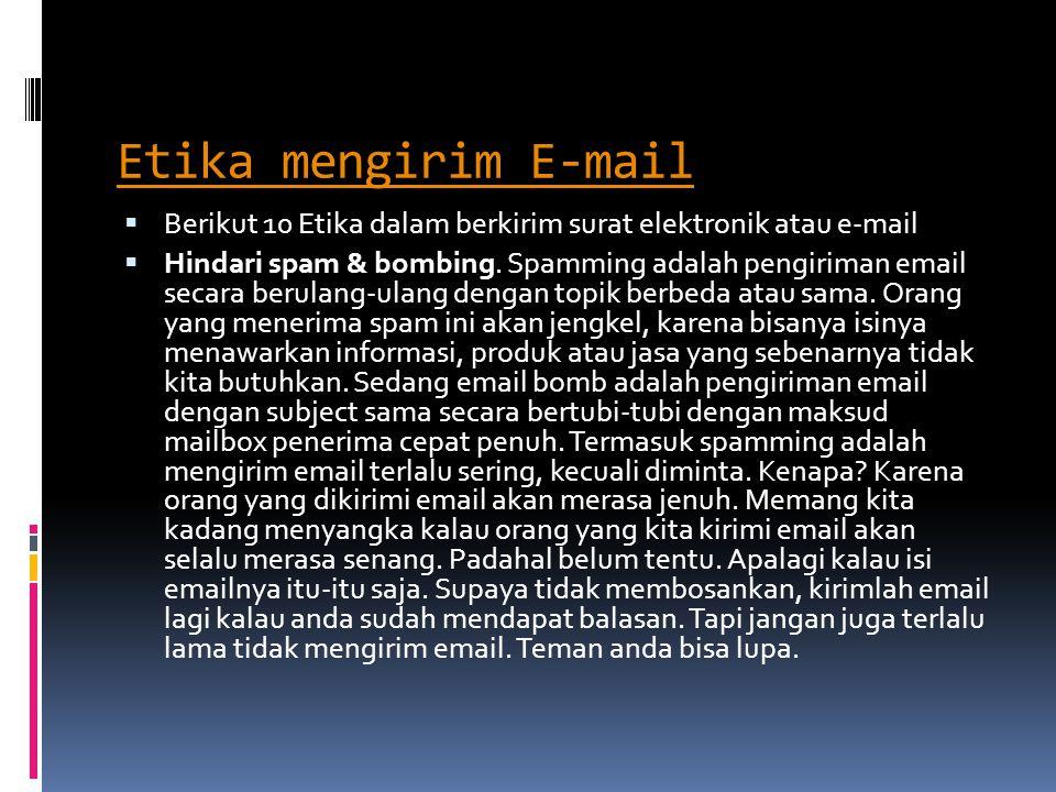Etika mengirim E-mail  Berikut 10 Etika dalam berkirim surat elektronik atau e-mail  Hindari spam & bombing. Spamming adalah pengiriman email secara