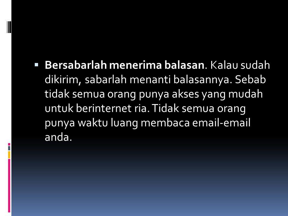  Bersabarlah menerima balasan. Kalau sudah dikirim, sabarlah menanti balasannya. Sebab tidak semua orang punya akses yang mudah untuk berinternet ria