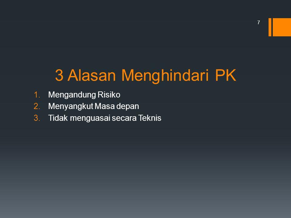 3 Alasan Menghindari PK 1.Mengandung Risiko 2.Menyangkut Masa depan 3.Tidak menguasai secara Teknis 7