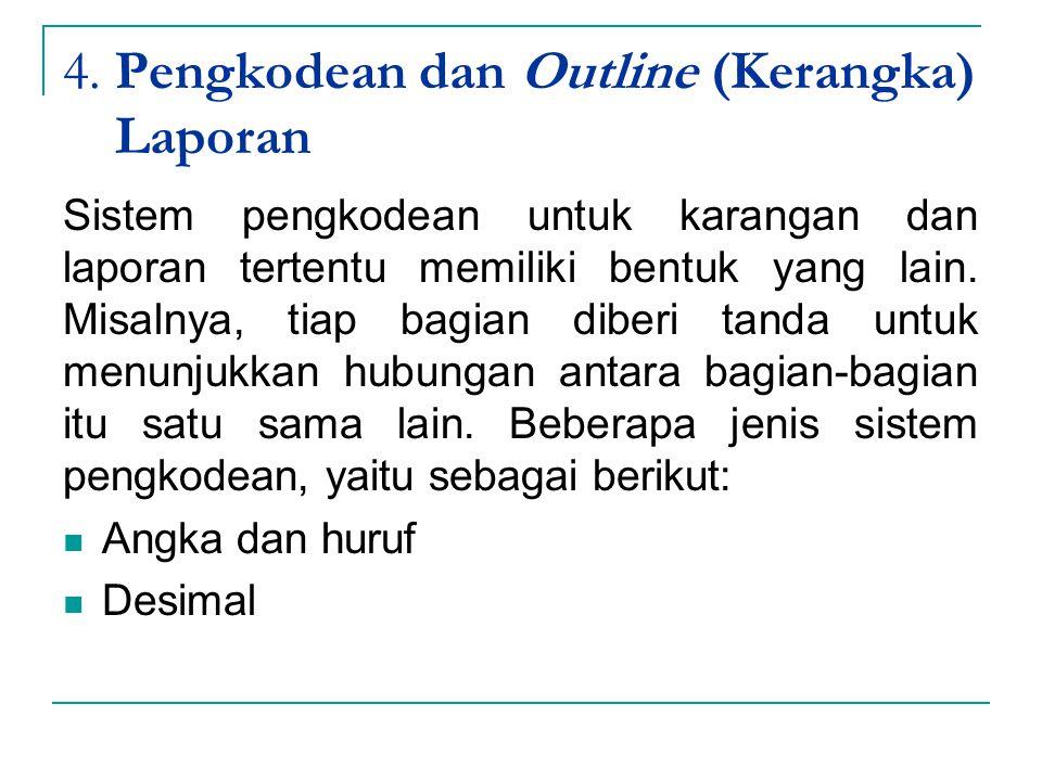 4. Pengkodean dan Outline (Kerangka) Laporan Sistem pengkodean untuk karangan dan laporan tertentu memiliki bentuk yang lain. Misalnya, tiap bagian di