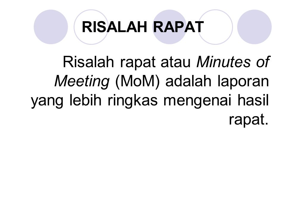 RISALAH RAPAT Risalah rapat atau Minutes of Meeting (MoM) adalah laporan yang lebih ringkas mengenai hasil rapat.