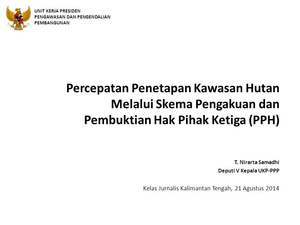 Percepatan Penetapan Kawasan Hutan Melalui Skema Pengakuan dan Pembuktian Hak Pihak Ketiga (PPH) Kelas Jurnalis Kalimantan Tengah, 21 Agustus 2014 T.