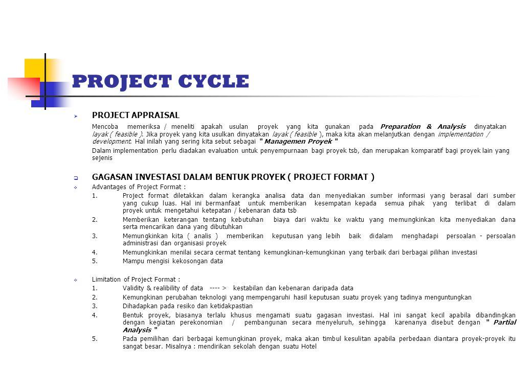 PROJECT CYCLE  PROJECT APPRAISAL Mencoba memeriksa / meneliti apakah usulan proyek yang kita gunakan pada Preparation & Analysis dinyatakan layak ( feasible ).