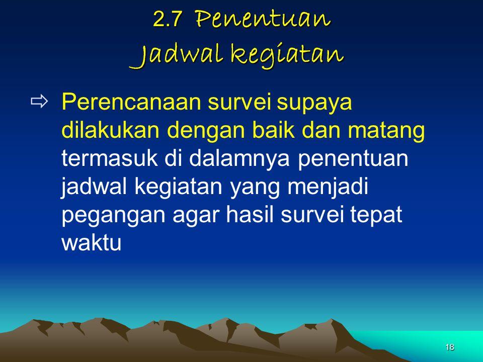 18 2.7 Penentuan Jadwal kegiatan  Perencanaan survei supaya dilakukan dengan baik dan matang termasuk di dalamnya penentuan jadwal kegiatan yang menj