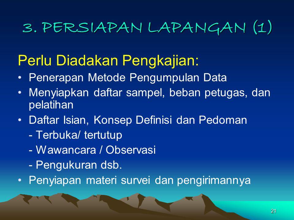 21 3. PERSIAPAN LAPANGAN (1) Perlu Diadakan Pengkajian: Penerapan Metode Pengumpulan Data Menyiapkan daftar sampel, beban petugas, dan pelatihan Dafta