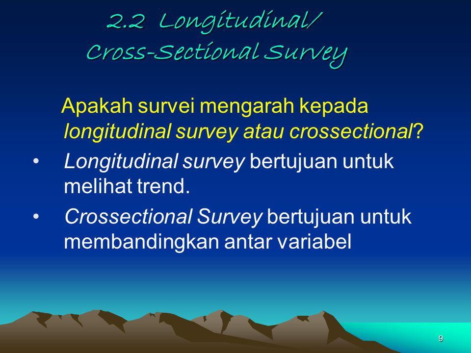 9 2.2 Longitudinal/ Cross-Sectional Survey Apakah survei mengarah kepada longitudinal survey atau crossectional.