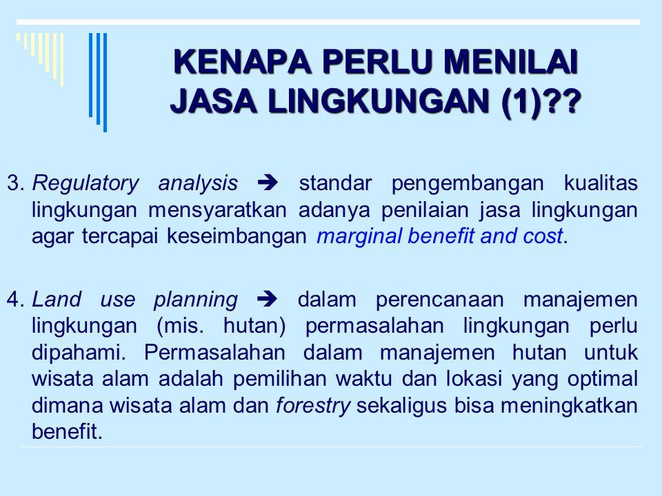 KENAPA PERLU MENILAI JASA LINGKUNGAN (1)?? 3.Regulatory analysis  standar pengembangan kualitas lingkungan mensyaratkan adanya penilaian jasa lingkun