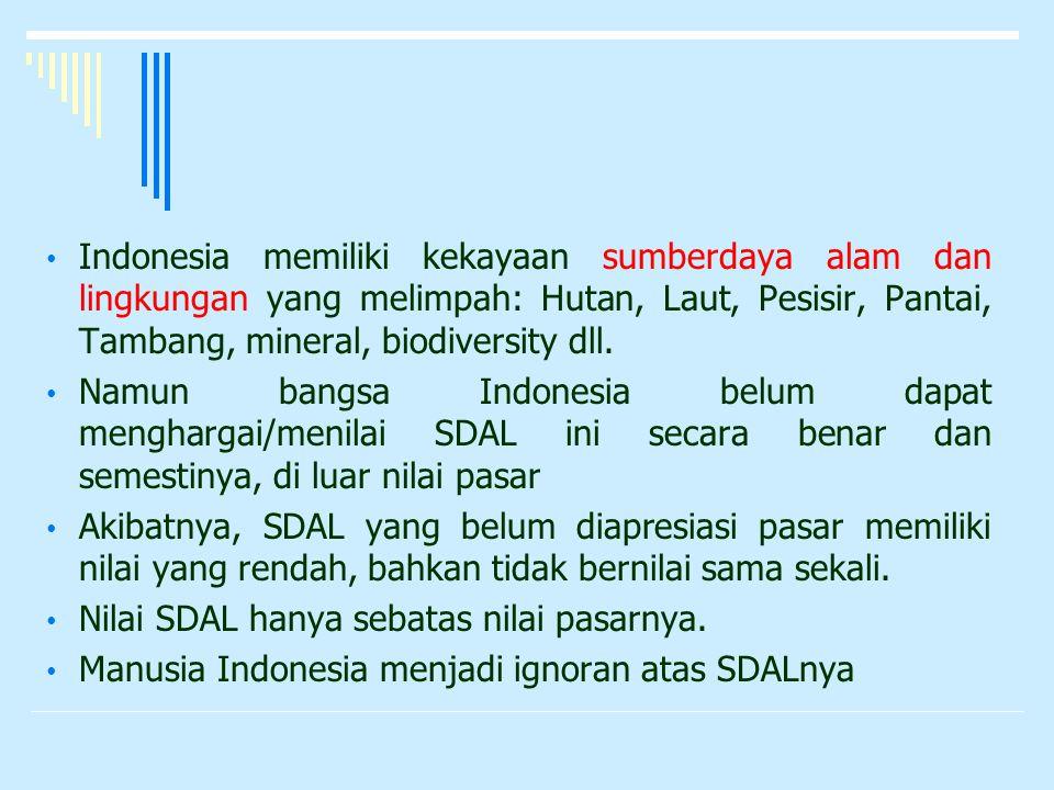 Indonesia memiliki kekayaan sumberdaya alam dan lingkungan yang melimpah: Hutan, Laut, Pesisir, Pantai, Tambang, mineral, biodiversity dll. Namun bang
