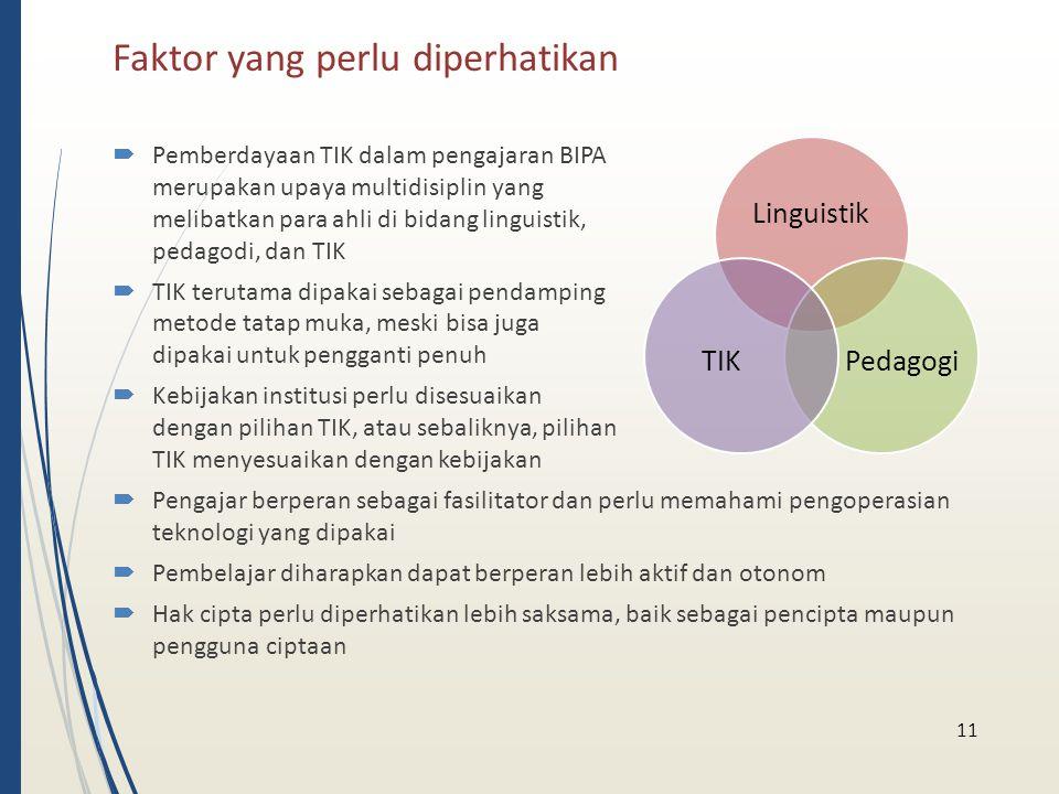 Faktor yang perlu diperhatikan  Pemberdayaan TIK dalam pengajaran BIPA merupakan upaya multidisiplin yang melibatkan para ahli di bidang linguistik,