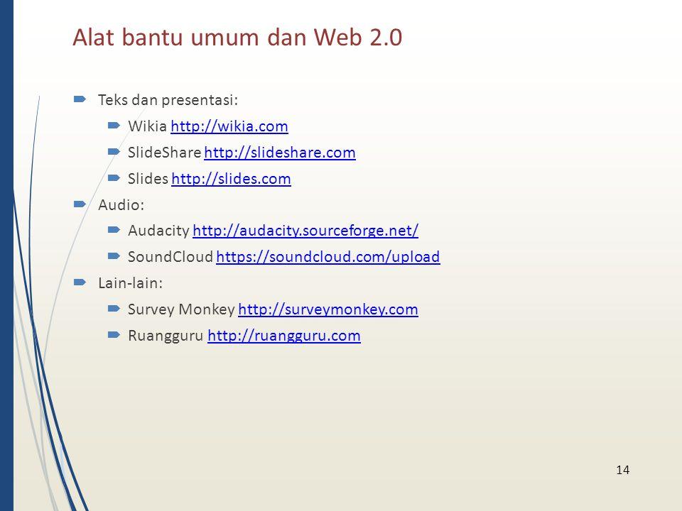 Alat bantu umum dan Web 2.0  Teks dan presentasi:  Wikia http://wikia.comhttp://wikia.com  SlideShare http://slideshare.comhttp://slideshare.com 