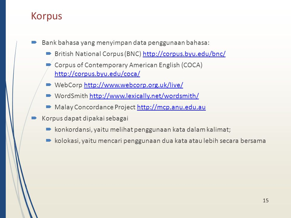 Korpus  Bank bahasa yang menyimpan data penggunaan bahasa:  British National Corpus (BNC) http://corpus.byu.edu/bnc/http://corpus.byu.edu/bnc/  Cor