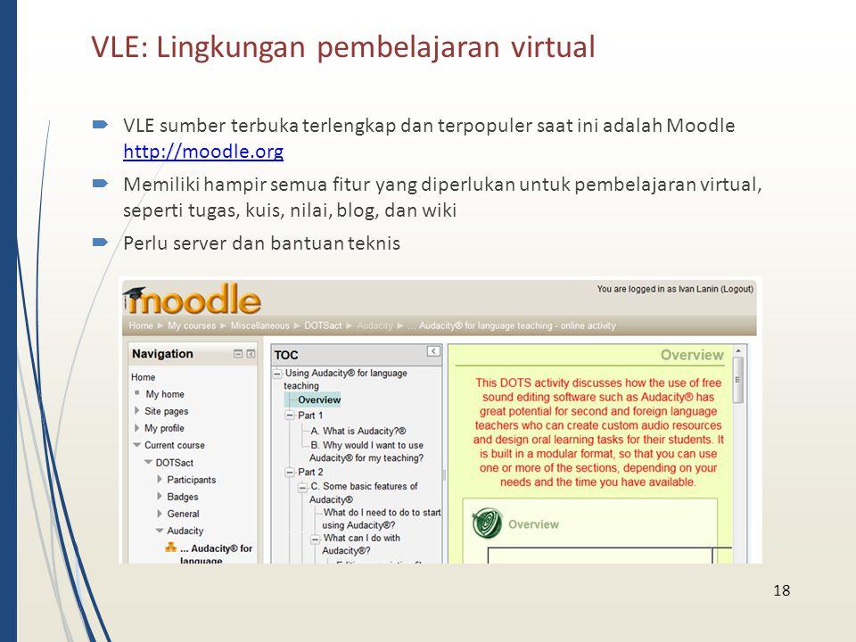 VLE: Lingkungan pembelajaran virtual 18  VLE sumber terbuka terlengkap dan terpopuler saat ini adalah Moodle http://moodle.org http://moodle.org  Me