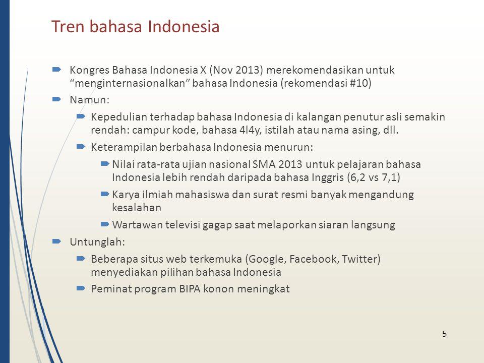 """Tren bahasa Indonesia  Kongres Bahasa Indonesia X (Nov 2013) merekomendasikan untuk """"menginternasionalkan"""" bahasa Indonesia (rekomendasi #10)  Namun"""