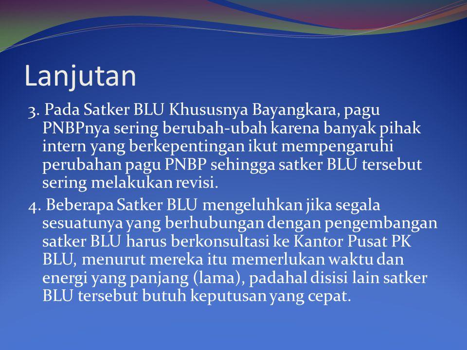 Lanjutan Contoh: Satker BLU akan memanfaatkan lahan kosong mereka untuk sesuatu yang akan menambah PNBP mereka, dimana Satker tersebut dibutuhkan pengambilan keputusan yang cepat, sehubungan kerjasama dengan pihak ketiga tetapi harus bolak balik ke Jakarta minta persetujuan.