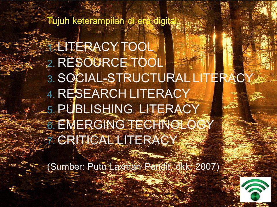 Tujuh keterampilan di era digital:  LITERACY TOOL  RESOURCE TOOL  SOCIAL-STRUCTURAL LITERACY  RESEARCH LITERACY  PUBLISHING LITERACY  EMER