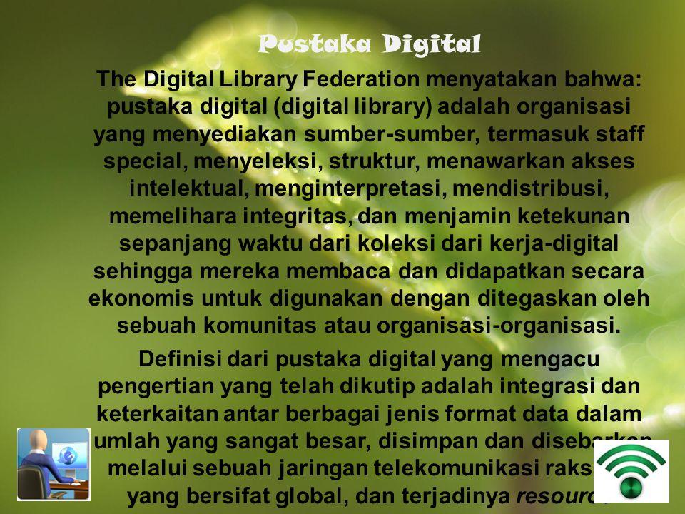 Pustaka Digital The Digital Library Federation menyatakan bahwa: pustaka digital (digital library) adalah organisasi yang menyediakan sumber-sumber, t