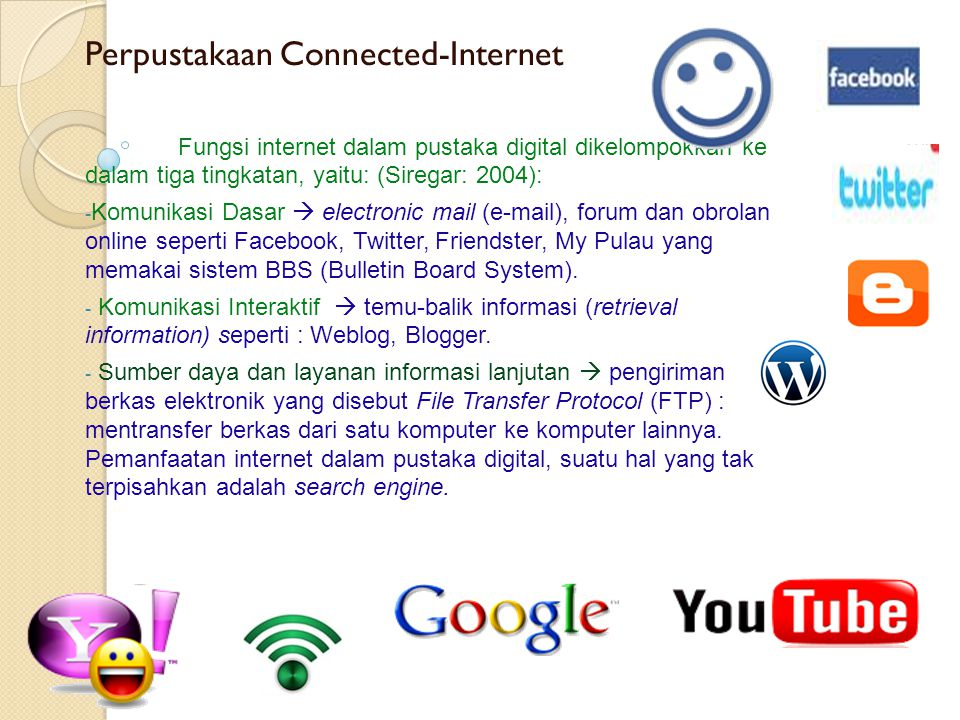 Perpustakaan Connected-Internet Fungsi internet dalam pustaka digital dikelompokkan ke dalam tiga tingkatan, yaitu: (Siregar: 2004): -K-Komunikasi Das
