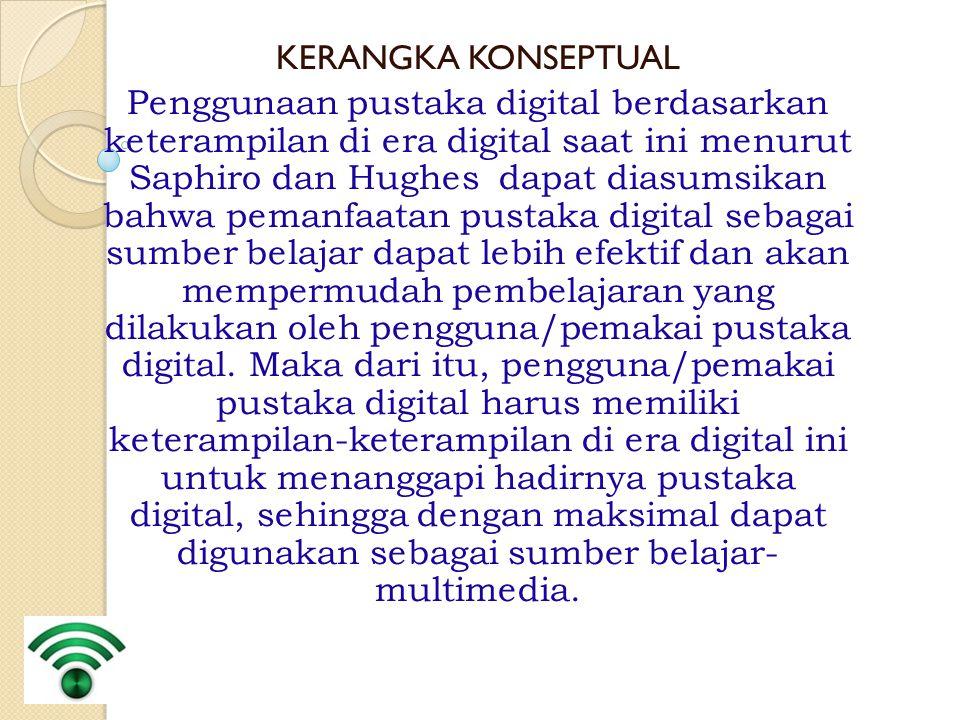 KERANGKA KONSEPTUAL Penggunaan pustaka digital berdasarkan keterampilan di era digital saat ini menurut Saphiro dan Hughes dapat diasumsikan bahwa pem