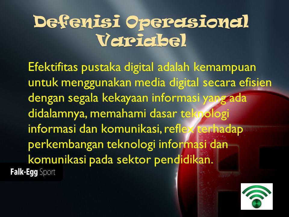 Defenisi Operasional Variabel Efektifitas pustaka digital adalah kemampuan untuk menggunakan media digital secara efisien dengan segala kekayaan infor