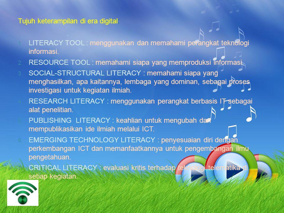 Tujuh keterampilan di era digital:  LITERACY TOOL : menggunakan dan memahami perangkat teknologi informasi.  RESOURCE TOOL : memahami siapa yang m