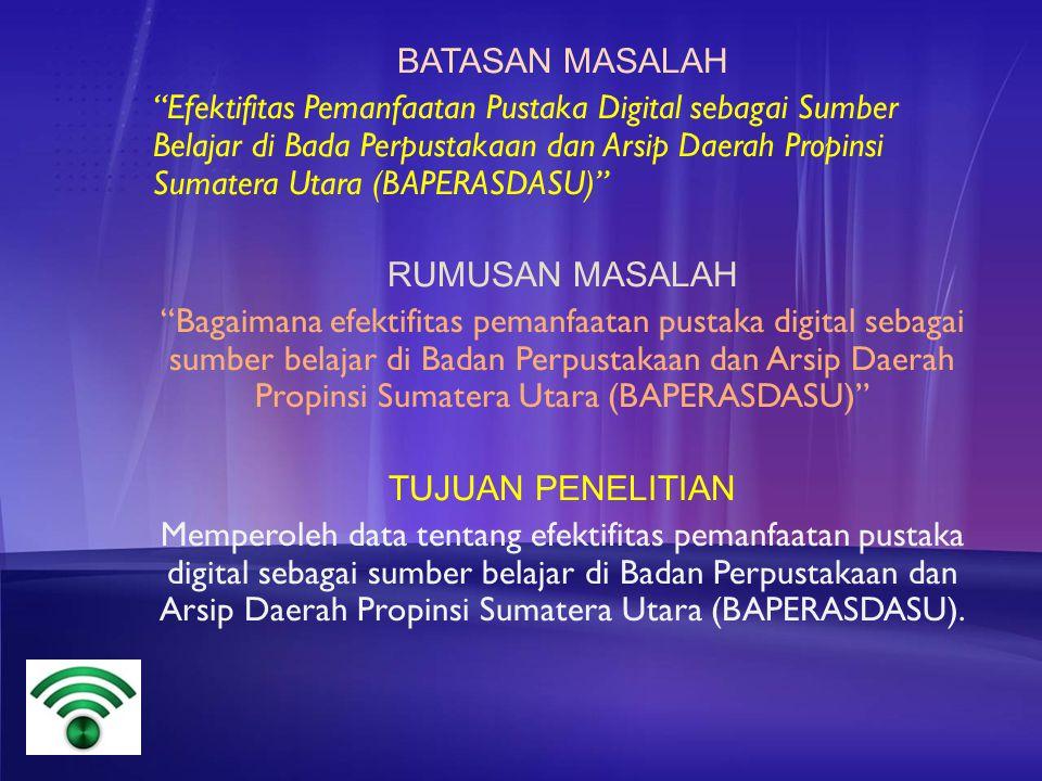 """BATASAN MASALAH """"Efektifitas Pemanfaatan Pustaka Digital sebagai Sumber Belajar di Bada Perpustakaan dan Arsip Daerah Propinsi Sumatera Utara (BAPERAS"""