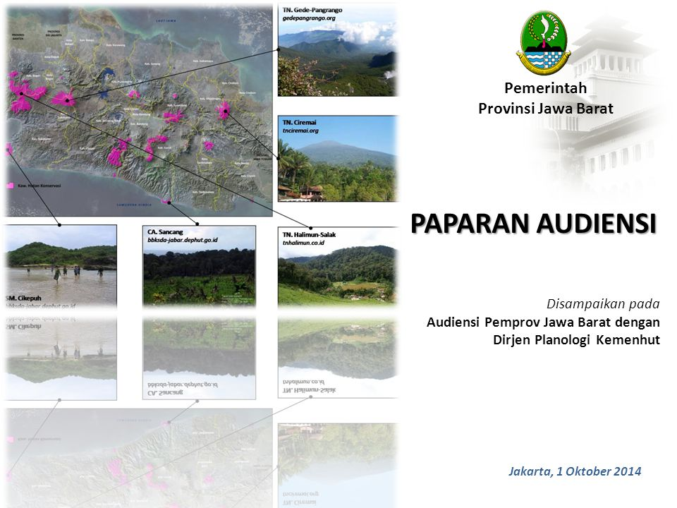 Pemerintah Provinsi Jawa Barat PAPARAN AUDIENSI Jakarta, 1 Oktober 2014 Disampaikan pada Audiensi Pemprov Jawa Barat dengan Dirjen Planologi Kemenhut