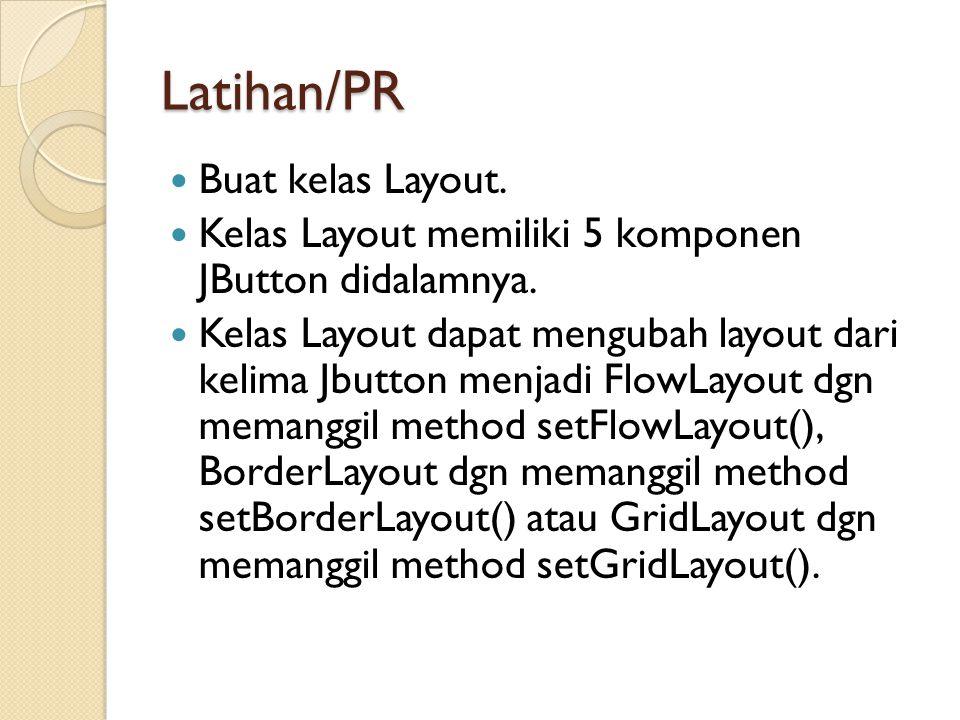 Latihan/PR Buat kelas Layout.Kelas Layout memiliki 5 komponen JButton didalamnya.