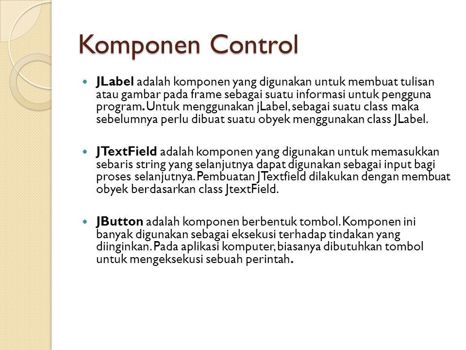 Komponen Control JLabel adalah komponen yang digunakan untuk membuat tulisan atau gambar pada frame sebagai suatu informasi untuk pengguna program.