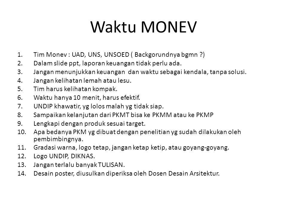 Waktu MONEV 1.Tim Monev : UAD, UNS, UNSOED ( Backgorundnya bgmn ?) 2.Dalam slide ppt, laporan keuangan tidak perlu ada. 3.Jangan menunjukkan keuangan