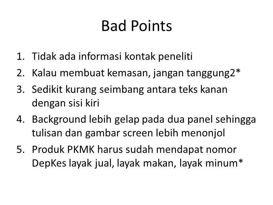 Good Points 1.Judul besar dan teks terbaca 2.Grafik baik 3.Organisasi Kolom 4.Latar belakang cukup 1 slide 5.Penggunaan heading baik 6.Text element panjangnya cukup 7.Bisa minta diajari oleh ahli desain, tapi jangan dibuatkan.