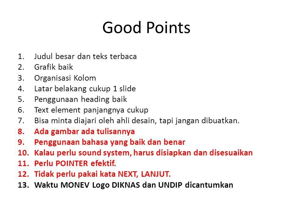 Good Points 1.Judul besar dan teks terbaca 2.Grafik baik 3.Organisasi Kolom 4.Latar belakang cukup 1 slide 5.Penggunaan heading baik 6.Text element pa