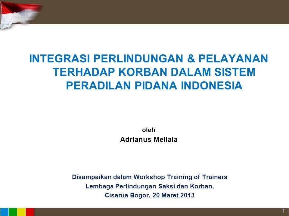INTEGRASI PERLINDUNGAN & PELAYANAN TERHADAP KORBAN DALAM SISTEM PERADILAN PIDANA INDONESIA oleh Adrianus Meliala Disampaikan dalam Workshop Training o