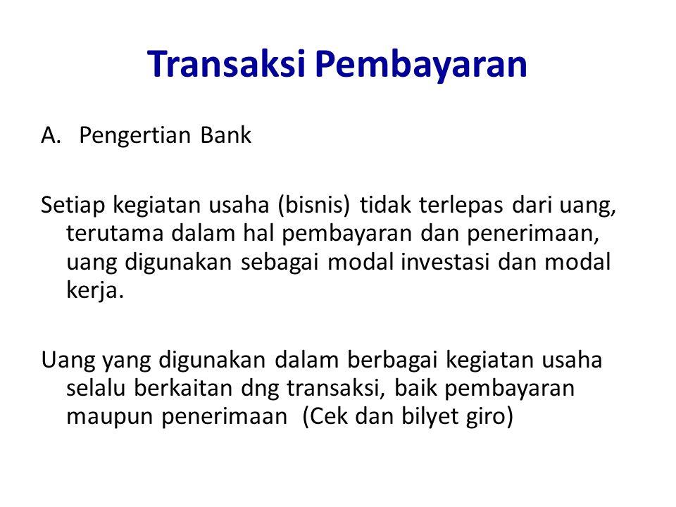 Transaksi Pembayaran A.Pengertian Bank Setiap kegiatan usaha (bisnis) tidak terlepas dari uang, terutama dalam hal pembayaran dan penerimaan, uang dig
