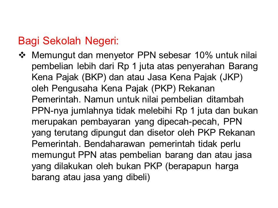Bagi Sekolah Negeri:  Memungut dan menyetor PPN sebesar 10% untuk nilai pembelian lebih dari Rp 1 juta atas penyerahan Barang Kena Pajak (BKP) dan atau Jasa Kena Pajak (JKP) oleh Pengusaha Kena Pajak (PKP) Rekanan Pemerintah.