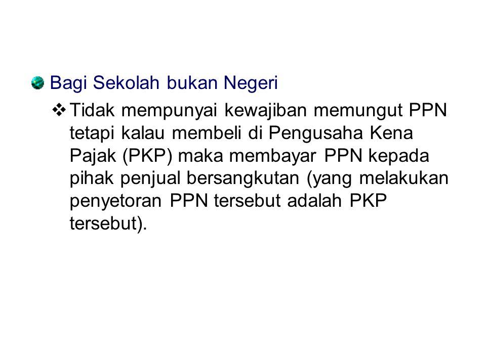Bagi Sekolah bukan Negeri  Tidak mempunyai kewajiban memungut PPN tetapi kalau membeli di Pengusaha Kena Pajak (PKP) maka membayar PPN kepada pihak p