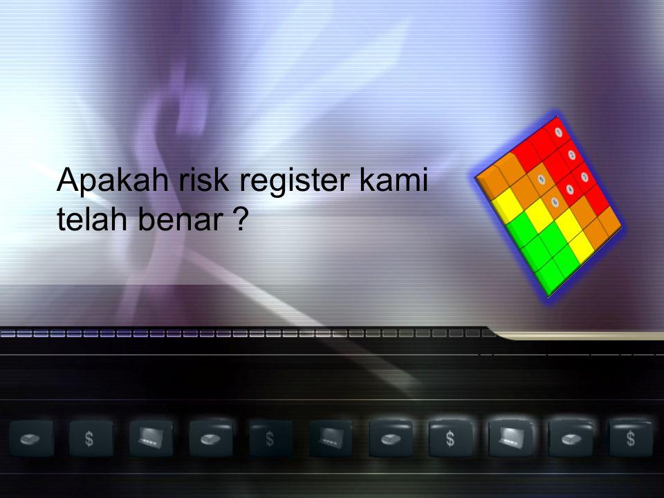 Apakah risk register kami telah benar ?