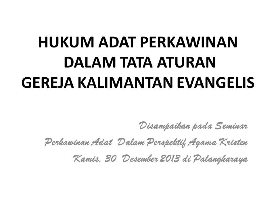 HUKUM ADAT PERKAWINAN DALAM TATA ATURAN GEREJA KALIMANTAN EVANGELIS Disampaikan pada Seminar Perkawinan Adat Dalam Perspektif Agama Kristen Kamis, 30