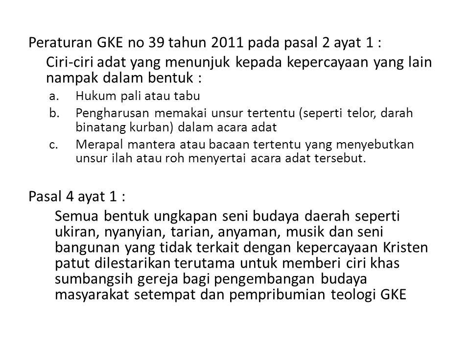 Peraturan GKE no 39 tahun 2011 pada pasal 2 ayat 1 : Ciri-ciri adat yang menunjuk kepada kepercayaan yang lain nampak dalam bentuk : a.Hukum pali atau