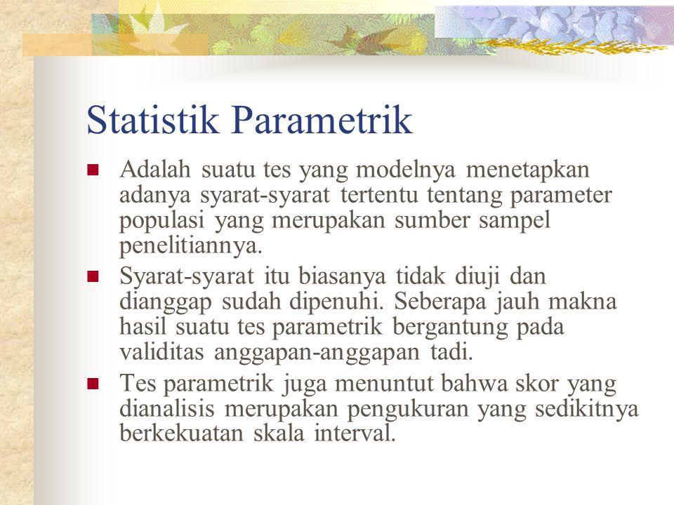 Adalah suatu tes yang modelnya menetapkan adanya syarat-syarat tertentu tentang parameter populasi yang merupakan sumber sampel penelitiannya. Syarat-