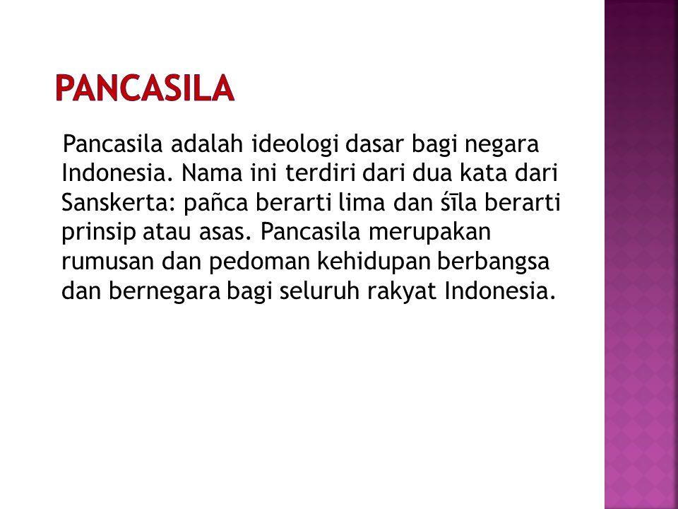 Pancasila adalah ideologi dasar bagi negara Indonesia. Nama ini terdiri dari dua kata dari Sanskerta: pañca berarti lima dan śīla berarti prinsip atau