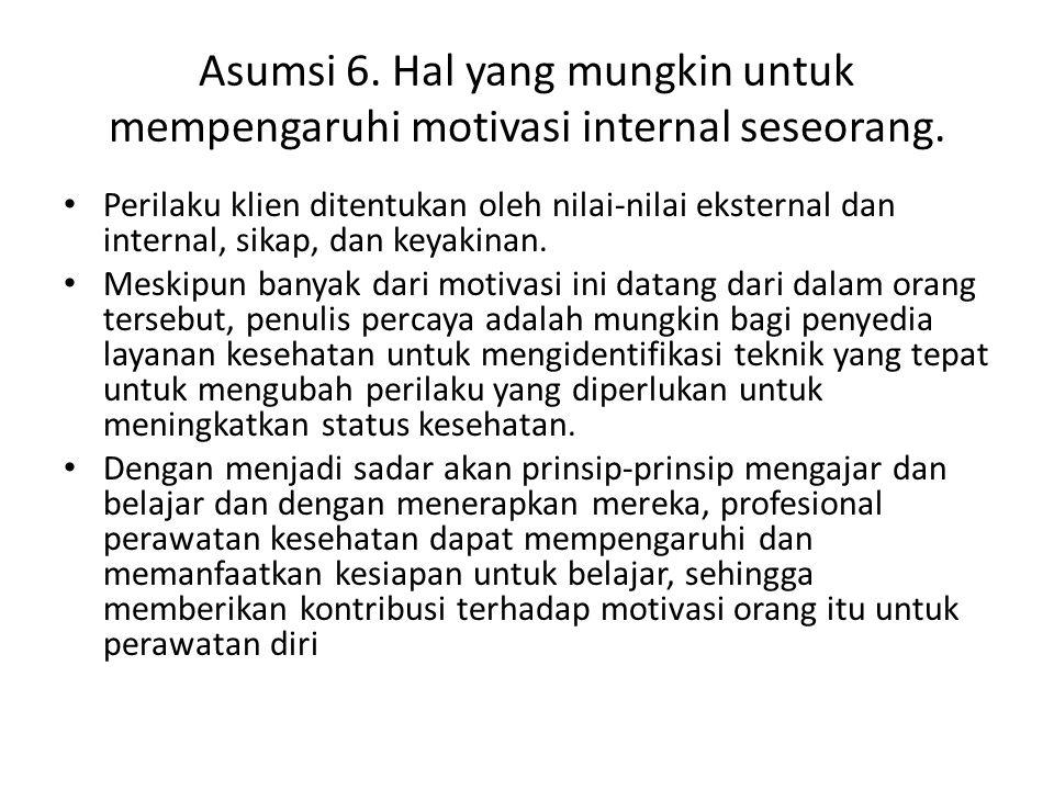 Asumsi 6.Hal yang mungkin untuk mempengaruhi motivasi internal seseorang.