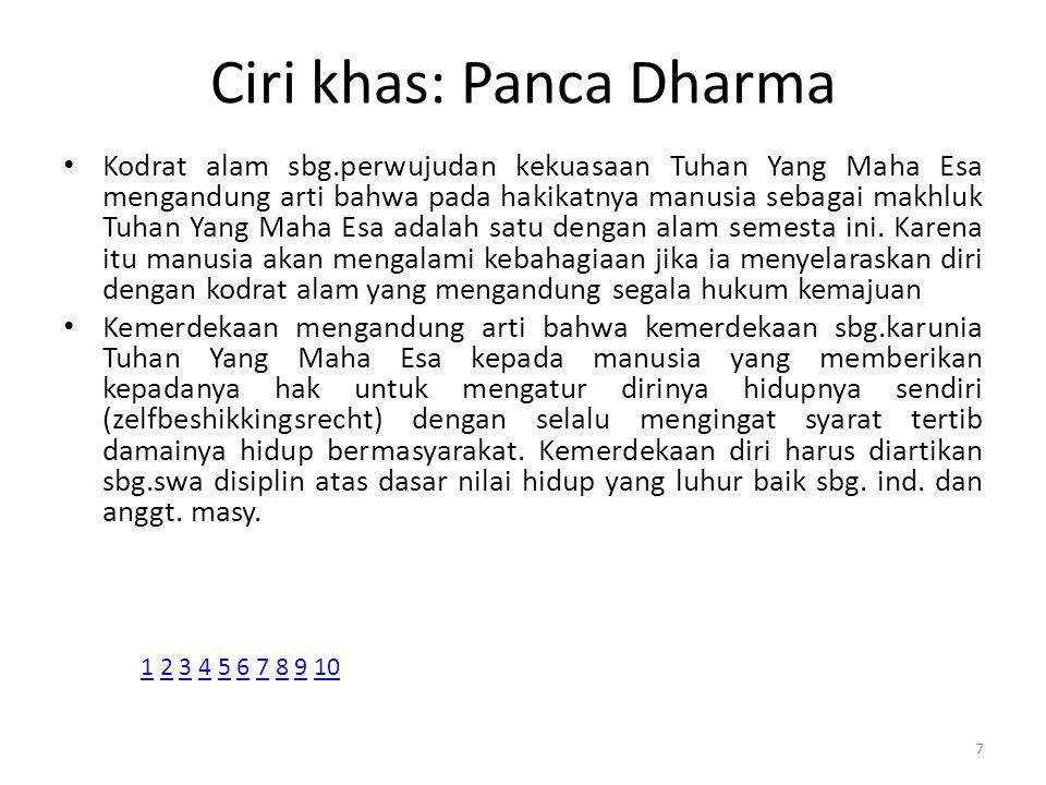 Ciri khas: Panca Dharma Kodrat alam sbg.perwujudan kekuasaan Tuhan Yang Maha Esa mengandung arti bahwa pada hakikatnya manusia sebagai makhluk Tuhan Y