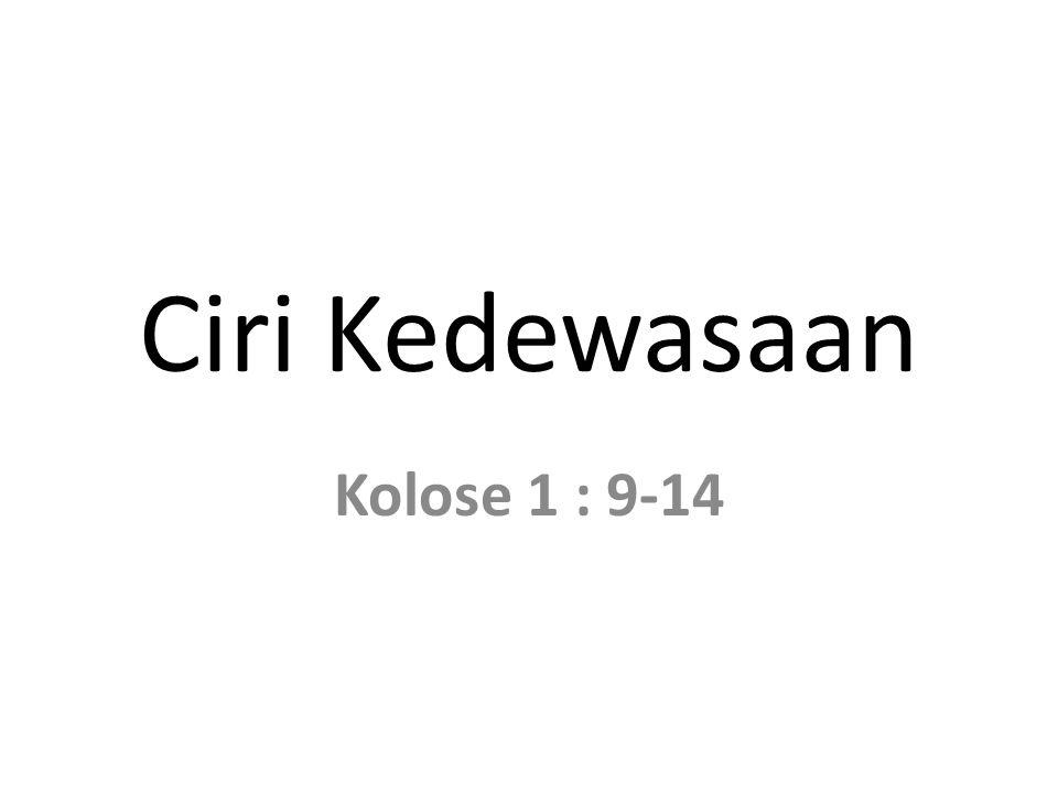Ciri Kedewasaan Kolose 1 : 9-14