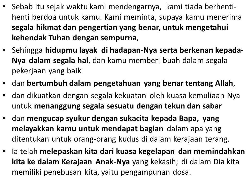 Sebab itu sejak waktu kami mendengarnya, kami tiada berhenti- henti berdoa untuk kamu.