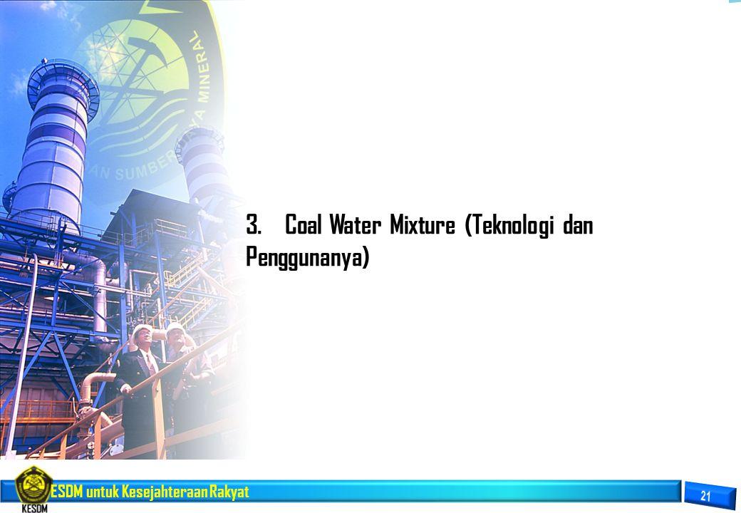 ESDM untuk Kesejahteraan Rakyat 3. Coal Water Mixture (Teknologi dan Penggunanya)